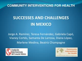 COMMUNITY INTERVENTIONS FOR HEALTH SUCCESSES AND CHALLENGES  IN MEXICO