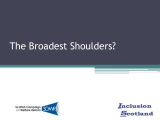 The Broadest Shoulders?