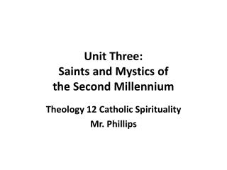 Unit Three: Saints and Mystics of the Second Millennium