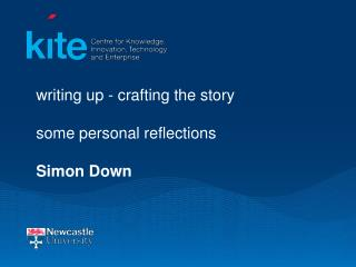 writing up - crafting the story some personal reflections Simon Down