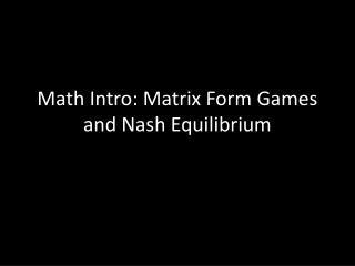 Math Intro: Matrix Form Games and Nash Equilibrium