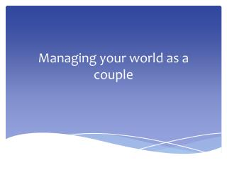 Managing your world as  a couple