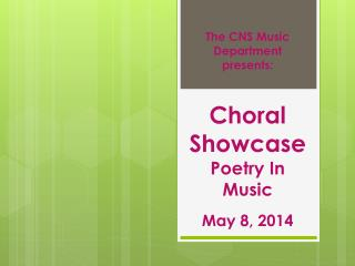 The CNS Music Department presents: Choral  Showcase Poetry In Music