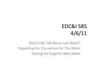 EDC&I 585 4/6/11