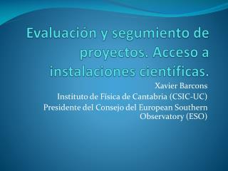 Evaluación y segumiento  de  proyectos .  Acceso  a  instalaciones científicas .