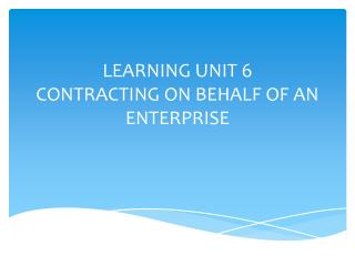 LEARNING UNIT 6 CONTRACTING ON BEHALF OF AN ENTERPRISE