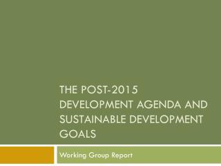 The Post-2015 development agenda and Sustainable Development goals