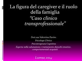"""La figura del  caregiver  e il ruolo della famiglia """"Caso clinico  transprofessionale """""""