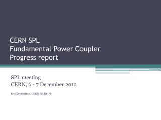 CERN SPL Fundamental Power Coupler Progress report