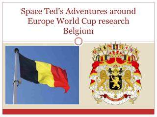 Space Ted's Adventures around  Europe  World Cup  research Belgium