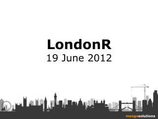 LondonR 19 June 2012