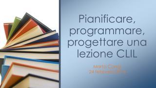 Pianificare , programmare ,  progettare una lezione  CLIL