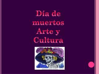 Día de muertos  Arte y Cultura