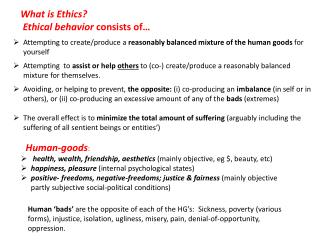 What is Ethics?       Ethical behavior  consists of…