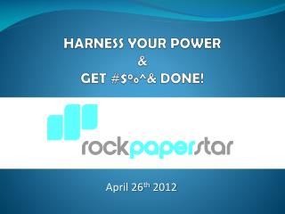 HARNESS YOUR POWER & GET #$%^& DONE!
