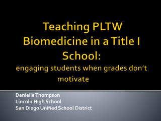Teaching PLTW Biomedicine in a Title I  S chool:  engaging  students when grades don't motivate