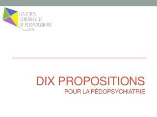 DIX PROPOSITIONS pour la pédopsychiatrie