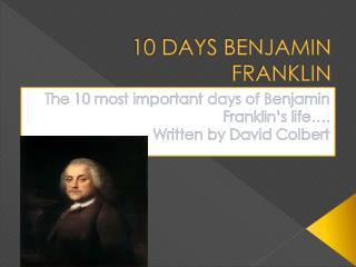 10 DAYS BENJAMIN FRANKLIN