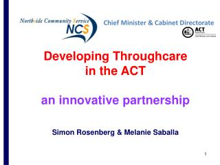 Developing Throughcare  in the ACT  an innovative partnership Simon Rosenberg & Melanie Saballa