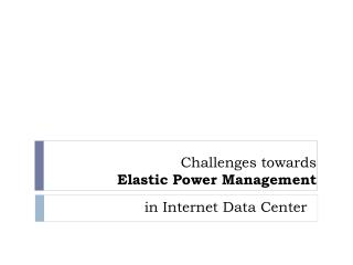 Challenges towards  Elastic Power Management