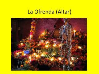 La  Ofrenda  (Altar)