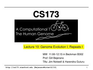 MW 11:00-12:15 in Beckman B302 Prof: Gill Bejerano TAs: Jim  Notwell  & Harendra  Guturu