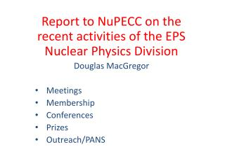 Report to NuPECC on the recent activities of the  EPS Nuclear Physics Division Douglas MacGregor