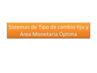 Sistemas de Tipo de cambio fijo y Área Monetaria Óptima