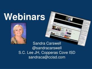 Sandra Carswell @sandracarswell S.C. Lee JH, Copperas Cove ISD sandraca@ccisd.com