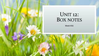Unit 12:  Box notes