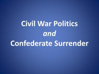 Civil War Politics and Confederate Surrender