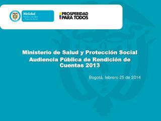 Ministerio de Salud y Protección  Social Audiencia Pública de Rendición de  Cuentas 2013