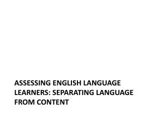 Assessing ENGLISH LANGUAGE LEARNERS: Separating Language from Content