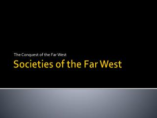 Societies of the Far West