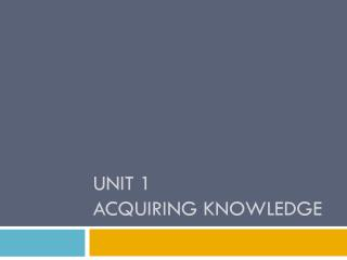 Unit 1 Acquiring Knowledge