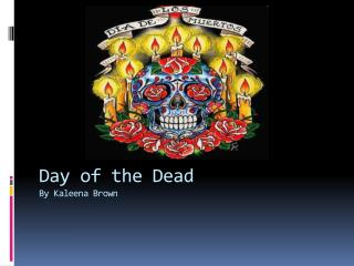 Day of the Dead By  Kaleena  Brown