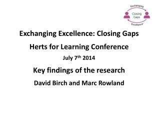 Exchanging Excellence: Closing Gaps Herts  for Learning Conference  July 7 th  2014