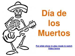 Día  de  los  Muertos Put slide show in play mode & watch  Video  breve