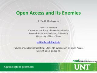 Open Access and Its Enemies J. Britt Holbrook Assistant Director