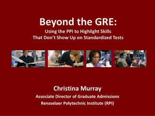 Beyond the GRE: Using the PPI to Highlight Skills  That Don't Show Up on Standardized Tests