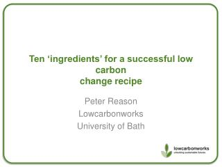 Ten �ingredients� for a successful low carbon change recipe