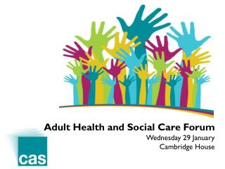 Adult Health and Social Care Forum Wednesday 29 January Cambridge House