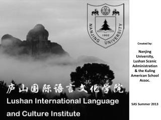 Created by:  Nanjing University, Lushan  Scenic Administration & the Kuling American School Assoc.