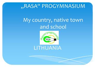 """RASA"" PROGYMNASIUM My country ,  native town and school"