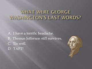What were George Washington's last words?