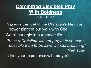 Committed Disciples Pray  With Boldness Luke 11:1-13