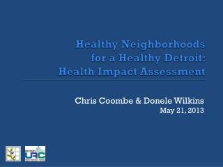 Healthy  Neighborhoods for a Healthy Detroit:  Health Impact Assessment