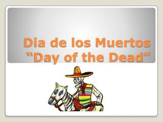 "Dia  de los  Muertos ""Day of the Dead"""