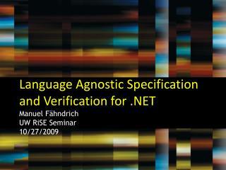 Language Agnostic Specification and Verification for .NET Manuel Fähndrich UW  RiSE  Seminar