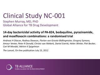 Clinical Study NC-001 Stephen Murray, MD, PhD Global Alliance for TB Drug Development